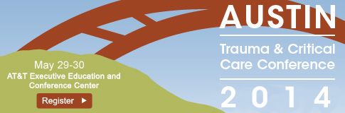 Austin Trauma & Critical Care Conference 2013, May 29-30, AT&T Executive Education and Conference Center